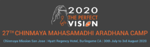 2020- The Perfect Vision (27th Chinmaya Mahasamadhi Aradhana Camp)